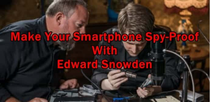 How To Make Your Smartphone Spy-Proof With Edward Snowden