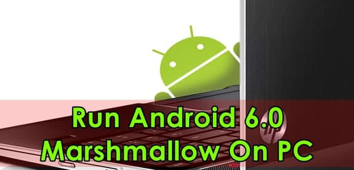 Run Android 6.0 Marshmallow On Your PC By Installing Android-x86 6.0