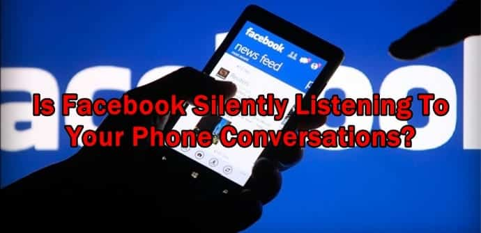 Facebook may be listening to what you say near your phone