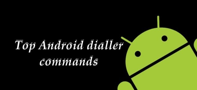 All The Top Android dialler commands to bring special menus