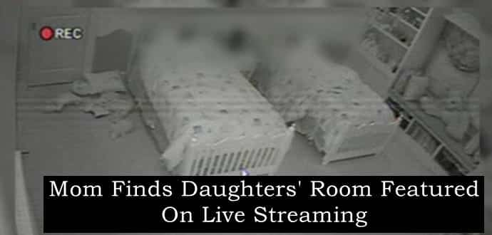 Horrified Mom Finds Daughters' Room Webcam Footage Featured On Live Streaming