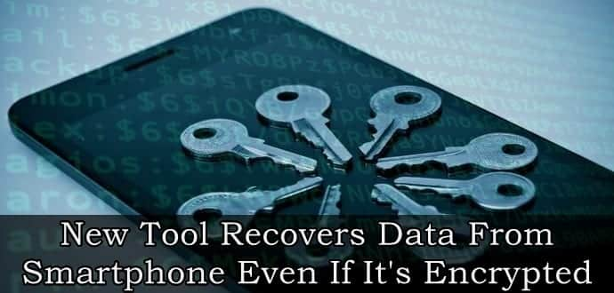 New Tool Recovers Data From Smartphone Even If It's Encrypted