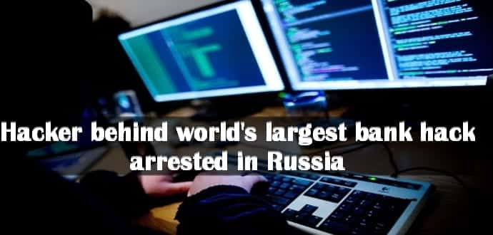The hacker behind world's largest-ever bank hack arrested in Russia