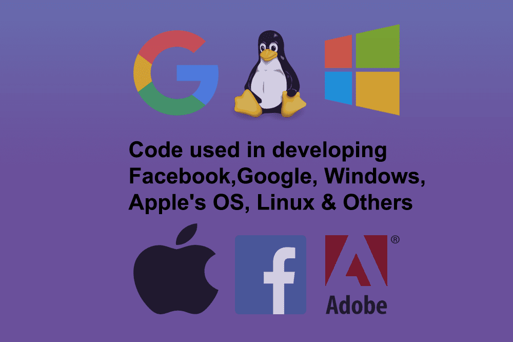 Code used in developing Facebook, Google, Windows, Apple's OS, Linux, Adobe & others