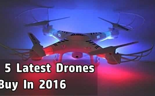 Top 5 Latest Drones You Should Buy in 2016