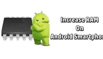 How To Increase RAM On Your Android Smartphone