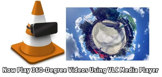 VLC Media Player Adds 360 Degree Video Support Download Now