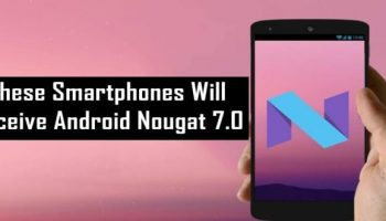 Here's A List Of Phones That Will Receive The Android 7.0 Nougat