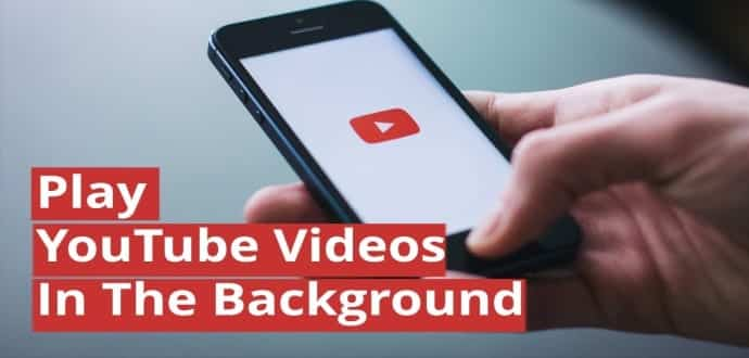 How To Play Youtube Videos In Background When You Are