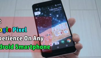 Enjoy Google Pixel Experience With This Mod On Any Android Smartphone