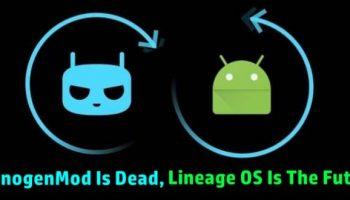 CyanogenMod Is Dead, Lineage OS Is The Future
