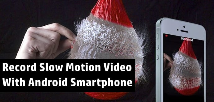 How To Record Slow Motion Videos On Any Android Smartphone
