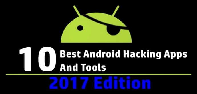 Top 10 Best Android Hacking Apps And Tools For 2017