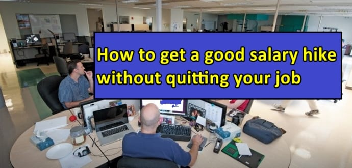 How to get a good salary hike without quitting your job