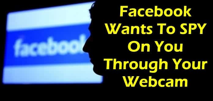 Facebook wants to SPY on you through your webcam