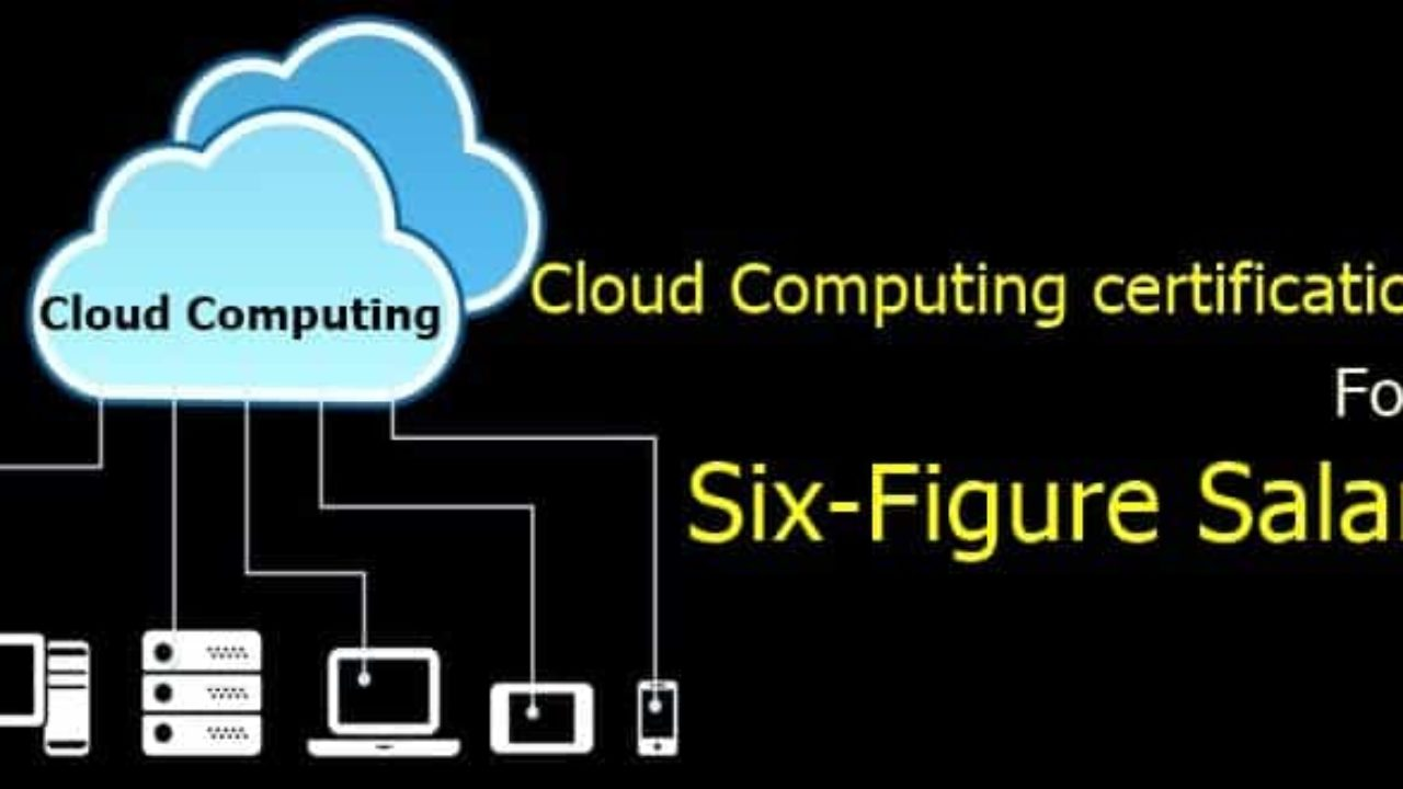 10 Cloud Computing Certifications That Will Land You A Six Figure Salary Job