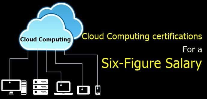 10 Cloud Computing certifications that will land you a six