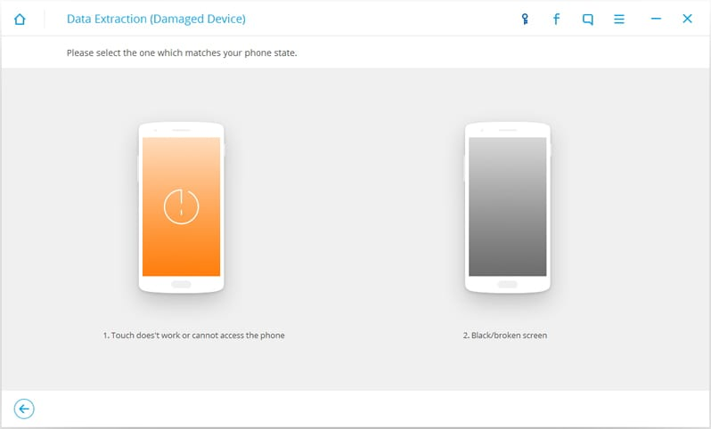 "Step 3: Here, you can find two situations for your damaged Android device. One is ""Touch does not work or cannot access the phone"" and the other is ""Black or broken screen"". Select the proper situation for your damaged device and continue."