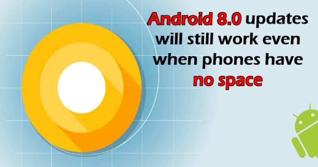 """Google's Android 8.0 """"streaming OS updates"""" will work even when phones have no space"""