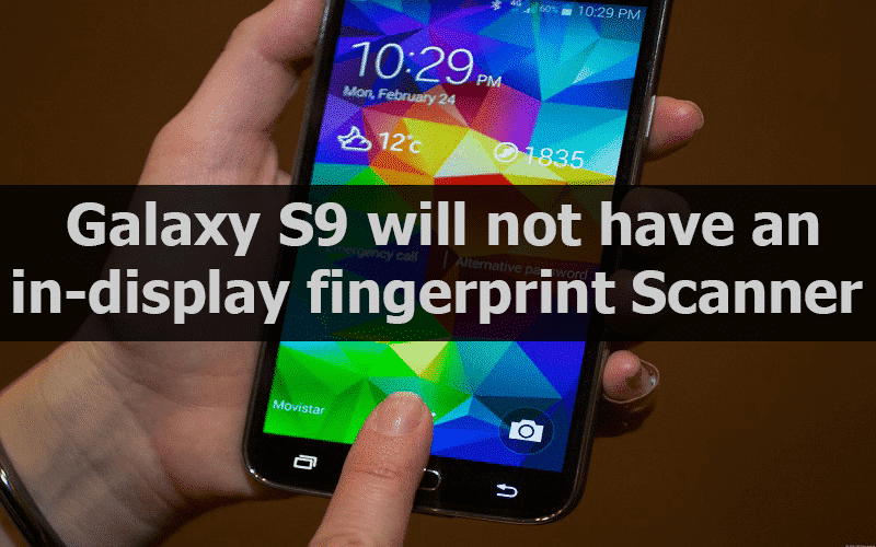 Galaxy S9 will not include in-display fingerprint scanner