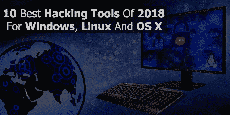 10 Best Hacking Tools Of 2018 For Windows, Linux And OS X » TechWorm