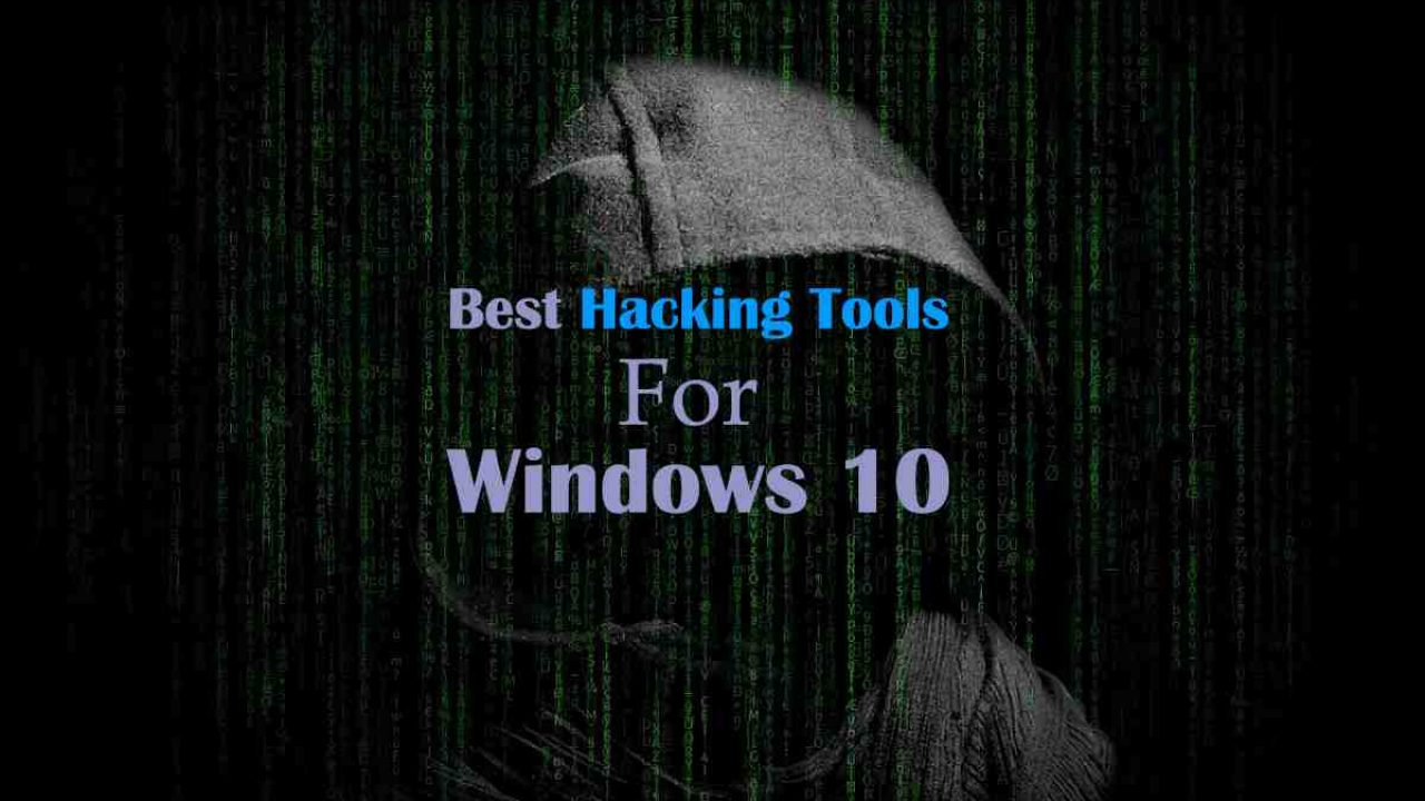 10 Best Hacking Tools For Windows 10 - (2019 ~ 100% working)