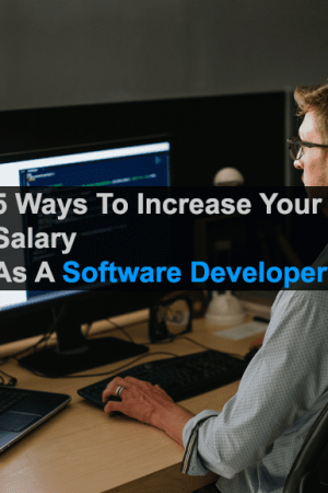 5 Ways To Increase Your Salary As A Software Developer