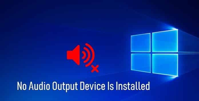fix No Audio Output Device Is Installed error In Windows 10