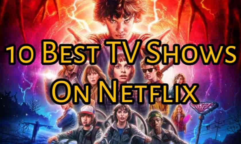 10 Best TV Shows To Watch On Netflix Right Now [ 2019- Edition ]