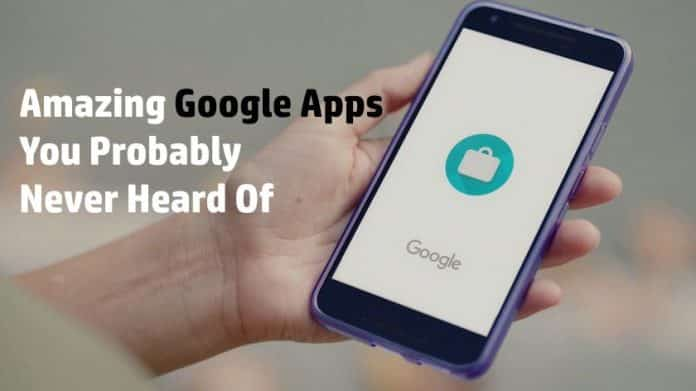 Google Apps You Have Never Heard Of
