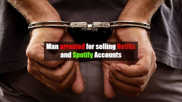 Man arrested for selling 1 million stolen Netflix, Spotify Accounts