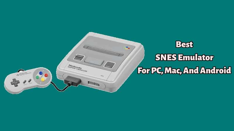 Best SNES Emulator For PC, Mac, And Android